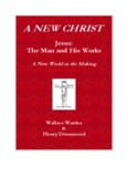 Jesus: The Man And His Works by Wallace D. Wattles