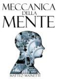 Meccanica della Mente. Capire come funziona il cervello