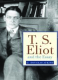 T.S. Eliot and the essay : from The sacred wood to Four quartets
