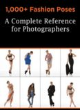 1,000+ Fashion Poses: A Complete Reference Book for Photographers