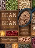 Bean By Bean: A Cookbook: More than 175 Recipes for Fresh Beans, Dried Beans, Cool Beans, Hot Beans