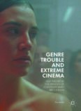 Genre Trouble and Extreme Cinema: Film Theory at the Fringes of Contemporary Art Cinema