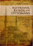 Assyrians, Kurds, and Ottomans: Intercommunal Relations on the Periphery of the Ottoman Empire