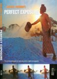 Michael Freeman's Perfect Exposure: The Professional's Guide to Capturing Perfect Digital