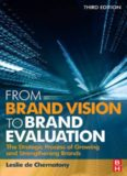 From Brand Vision to Brand Evaluation, Third Edition: The strategic process of growing and strengthening brands