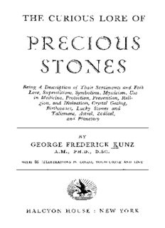 The curious lore of precious stones;: Being a description of their sentiments and folk lore, superstitions, symbolism, mysticism, use in medicine, protection, ... talismans, astral, zodical, and planetary