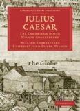 The Cambridge Dover Wilson Shakespeare, Volume 15: Julius Caesar