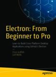 Electron: From Beginner to Pro: Learn to Build Cross Platform Desktop Applications using Github's