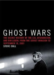 Ghost Wars: The Secret History of the CIA, Afghanistan, and Bin Laden, from the Soviet Invasion to September 10, 2011