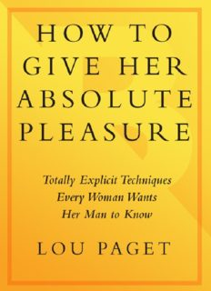 How to give her absolute pleasure : totally explicit techniques every woman wants her man to know
