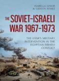 The Soviet-Israeli War, 1967–1973: The USSR's Military Intervention  in the Egyptian-Israeli