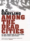 Among the Dead Cities: The History and Moral Legacy of the WWII Bombing of Civilians in Germany