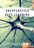 Unsupervised Deep Learning in Python: Master Data Science and Machine Learning with Modern Neural