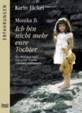 Monika B. - Ich bin nicht mehr eure Tochter