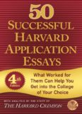 50 Successful Harvard Application Essays (4th Edition). With Analysis by the Staff of The Harvard Crimson