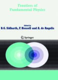 Frontiers of Fundamental Physics : Proceedings of the Sixth International Symposium Frontiers of Fundamental and Computational Physics, Udine, Italy, 26-29 September 2004. B.G. SIDHARTH, F. HONSELL, A. DE ANGELIS