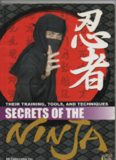 Secrets of the Ninja: Their Training, Tools and Techniques