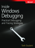 Inside Windows debugging : a practical guide to debugging and tracing strategies in Windows