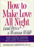 How to Make Love All Night (and Drive a Woman Wild)