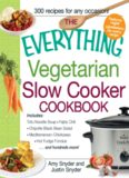 The Everything Vegetarian Slow Cooker Cookbook: Includes Tofu Noodle Soup, Fajita Chili, Chipotle Black Bean Salad, Mediterranean Chickpeas, Hot Fudge Fondue ...and hundreds more!