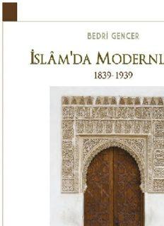 İslam'da Modernleşme 1839-1939 - Bedri Gencer