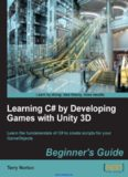 Learning C# by Developing Games with Unity 3D: Learn the fundamentals of C# to create scripts for your GameObjects