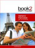 Book2 Italiano - Francese Per Principianti: Un libro in 2 lingue