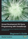 Unreal development kit game programming with unrealscript. : Beginners guide create games beyond