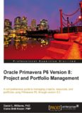 Oracle Primavera P6 version 8 : project and portfolio management : a comprehensive guide to managing projects, resources, and portfolios using Primavera P6, through version 8.2