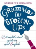 Grammar for Grown-Ups: A Straightforward Guide to Good English