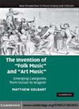 The Invention of ''Folk Music'' and ''Art Music'': Emerging Categories from Ossian to Wagner (New Perspectives in Music History and Criticism)
