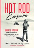 Hot Rod Empire: Robert E. Petersen and the Creation of the World's Most Popular Car and Motorcycle