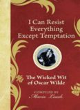 I Can Resist Everything Except Temptation: The Wicked Wit of Oscar Wilde (The Wicked Wit of series)