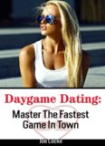 Daygame Dating: Master The Fastest Game In Town