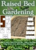 Raised Bed Gardening: How to Build a Raised Garden Bed Plans and Examples Using Wood, Stone, Block and Other Materials