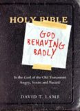 God Behaving Badly: Is the God of the Old Testament Angry, Sexist and Racist ?