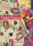 Folded Flowers: Fabric Origami with a Twist of Silk Ribbon
