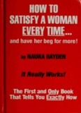 How to satisfy a woman every time-- and have her beg for more!