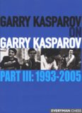Garry Kasparov on Garry Kasparov. Part III 1993-2005