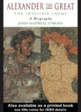 Alexander the Great: The Invisible Enemy: A Biography