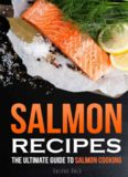 Salmon Recipes: The Ultimate Guide to Salmon Cooking