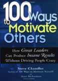 100 Ways to Motivate Others: How Great Leaders Can Produce Insane Results Without Driving People