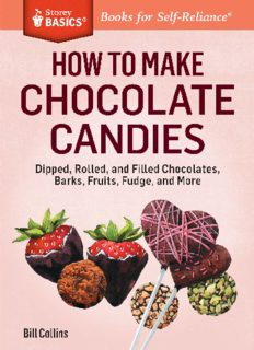 How to Make Chocolate Candies  Dipped, Rolled, and Filled Chocolates, Barks, Fruits, Fudge, and More