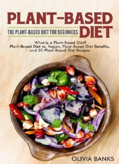 Plant-Based Diet: The Plant-Based Diet for Beginners: What Is a Plant-Based Diet? Plant-Based Diet vs. Vegan, Plant-Based Diet Benefits, and 50 Plant-Based Diet Recipes