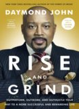 Rise and Grind: Outperform, Outwork, and Outhustle Your Way to a More Successful and Rewarding Life