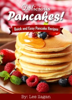 Delicious Pancakes Recipes! Quick and Easy Pancakes Recipes: With this Pancake recipe book, making delicious pancakes is as easy as one, two, three!