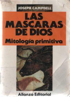 Campbell-Las mascaras de dios I – Mitologia Primitiva