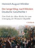 Der lange Weg nach Westen - Deutsche Geschichte I: Vom Ende des Alten Reiches bis zum Untergang der Weimarer Republik