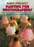 Painting for Photographers: Steps and Art Lessons for painting Photos in Corel Painter and Adobe