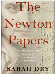 Newton Papers: The Strange and True Odyssey of Isaac Newton's Manuscripts